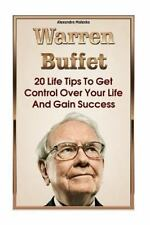 Warren Buffett: 20 Life Tips to Get Control over Your Life and Gain Success :...