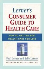 Lerner's Consumer Guide to Health Care : How to Get the Best Health Care for Le…