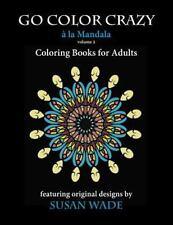 Go Color Crazy: Go Color Crazy à la Mandala : Coloring Books for Adults by...