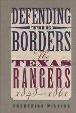 Defending the Borders: The Texas Rangers, 1848-1861, Wilkins, Frederick