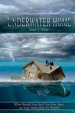 Underwater Home: What Should You Do if You Owe More on Your Home than-ExLibrary