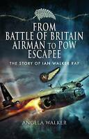 From Battle of Britain Airman to POW Escapee. The Story of Ian Walker RAF by Wal