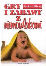 Gry i zabawy z niemowlakami Jackie Silberg Zbiór zabaw z dziećmi w wieku od