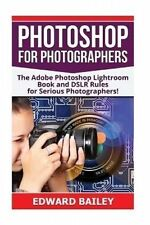 Photoshop for Photographers: The Adobe Photoshop Lightroom Book and DSLR Rules f