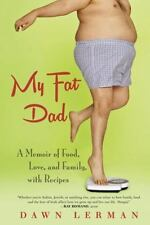 My Fat Dad : A Memoir of Food, Love, and Family, with Recipes by Dawn Lerman