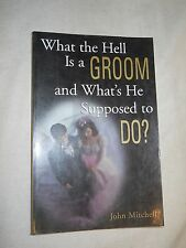 What the Hell Is a Groom and What's He Supposed to Do? by John Mitchell (1999,PB