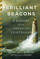 Brilliant Beacons a History of the American Lighthouse ' Dolin, Eric Jay