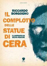 IL COMPLOTTO DELLE STATUE DI CERA Esoterico Torino Borgogno 1°ediz. ERIS 2015