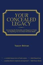 Your Concealed Legacy : Uncovering the Profundity and Elegance of Torah by...