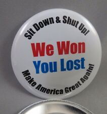 LOT OF 22 WE WON YOU LOST SIT DOWN SHUT UP MAKE AMERICA GREAT AGAIN TRUMP BUTTON