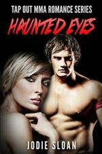 Haunted Eyes : Tap Out Mma Romance Series Book 1 by Jodie Sloan (2015,...