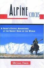 Alpine Circus : A Skier's Adventures at the Snowy Edge of the World  By Finkel