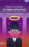 La religione dell'antitrust. Riti e pratiche della politica della concorrenza