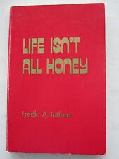Life Isn't All Honey - Fredk. A Tatford