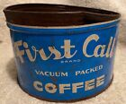 VINTAGE FIRST CALL BRAND COFFEE TIN CAN EMPTY NEW YORK TOLEDO