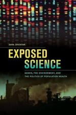 Exposed Science : Genes, the Environment, and the Politics of Population...