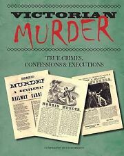 Victorian Murder: True Crimes, Confessions and Executions: By Morrison, Hugh