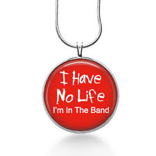I Have No Life, I'm in the Band Necklace, Marching Band Pendant, Music,gifts