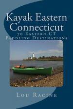 Kayak Eastern Connecticut : 70 Eastern CT Paddling Destinations by Lou Racine...