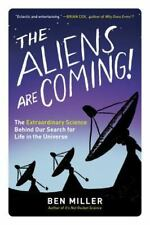 The Aliens Are Coming!: The Extraordinary Science Behind Our Search for Life in