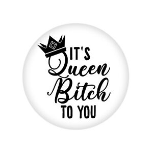 """""""IT'S QUEEN BITCH TO YOU"""" BIRTHDAY BADGES LARGE 58MM GIRL,BOY, GIFT,KEEPSAKE,"""