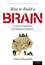 Oxford Series on Cognitive Models and Architectures: How to Build a Brain : A...