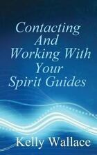 Contacting And Working With Your Spirit Guides: Overcome Obstacles And Manifest