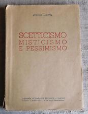 Scetticismo Misticismo e Pessimismo Antonio Aliotta Libreria scientica ed. 1947