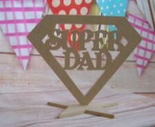 4mm  MDF Standing Super DAD Plaque/ craft blank Fathersday Gift