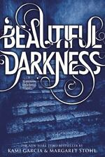 Beautiful Creatures: Beautiful Darkness 2 by Kami Garcia and Margaret Stohl...