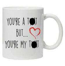 You're A T*** But You're My T*** 10oz Mug Gift Coffee Tea For Him Cup Present
