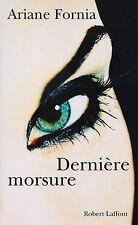 ARIANE FORNIA - DERNIERE MORSURE - ROBERT LAFFONT (grand format)