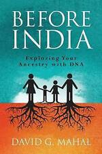 NEW Before India: Exploring Your Ancestry with DNA by David G. Mahal