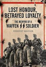 LOST HONOUR, BETRAYED LOYALTY THE MEMOIR OF A WAFFEN-SS SOLDIER ON THE EASTERN F