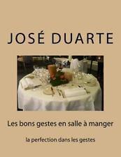 Les Bons Gestes en Salle à Manger : La Perfection Dans les Gestes by José...