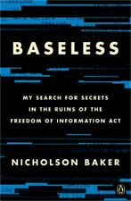 Baseless: My Search for Secrets in the Ruins of the Freedom of Information ACT (
