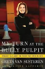 My Turn at the Bully Pulpit: Straight Talk About the Things That Drive-ExLibrary