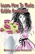 Learn How to Make Edible Bouquets by Brenda Niekerk (2015, Paperback)