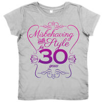"""30th Birthday T-Shirt """"Misbehaving with Style for 30 Years"""" Women's Ladies"""