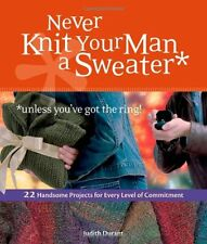 Never Knit Your Man a Sweater (Unless Youve Got t