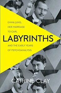 Labyrinths: Emma Jung  Her Marriage to Carl and the Early Yea New Paperback Book