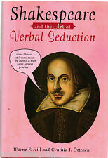 Shakespeare and the Art of Verbal Seduction by Wayne F Hill, Cynthia J...
