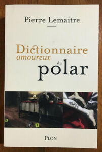 Pierre Lemaitre / Dictionnaire amoureux du Polar / Plon, 2020.