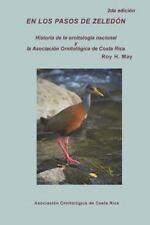 En Los Pasos de Zeledon : Historia de la Ornitologia Nacional y la Asociacion...