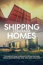 Shipping Container Homes : The Complete Guide to Building Shipping Container...