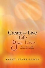 Create and Live a Life You Love : A Guide to the Game of Life and How to Play...