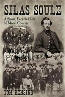 Silas Soule: A Short, Eventful Life of Moral Courage (Paperback or Softback)
