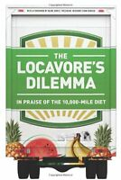The Locavores Dilemma: In Praise of the 10,000-mile Diet by Pierre Desrochers,