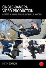 Single-Camera Video Production by Michael R. Ogden and Robert B. Musburger...
