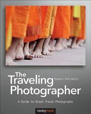 The Traveling Photographer: A Guide to Great Travel Photography: By Petrowitz...